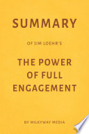 Summary of Jim Loehr   s The Power of Full Engagement by Milkyway Media