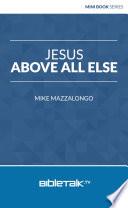 Jesus Above All Else