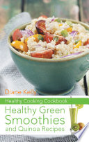 Healthy Cooking Cookbook Healthy Green Smoothies And Quinoa Recipes