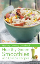 Healthy Cooking Cookbook: Healthy Green Smoothies and Quinoa Recipes