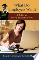 What Do Employers Want  A Guide for Library Science Students Book