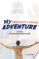 My Prostate Cancer Adventure  and the Lessons Learned Book
