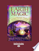 Earth Magic  : Ancient Shamanic Wisdom for Healing Yourself, Others, and the Planet