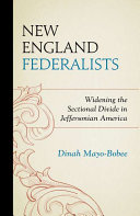 link to New England Federalists : widening the sectional divide in Jeffersonian America in the TCC library catalog