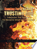 Coming Forth As Gold Trusting God through the process to receive what He promised