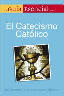 La Guia Esencial Del Catecismo De La Igelia Catolica