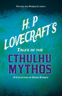 H  P  Lovecraft s Tales in the Cthulhu Mythos   A Collection of Short Stories  Fantasy and Horror Classics