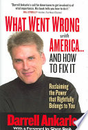 What Went Wrong with America-- and How to Fix It  : Reclaiming the Power That Rightfully Belongs to You