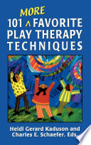 """""""101 More Favorite Play Therapy Techniques"""" by Heidi Kaduson, Charles Schaefer"""