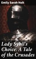 Lady Sybil's Choice: A Tale of the Crusades [Pdf/ePub] eBook