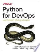 """Python for DevOps: Learn Ruthlessly Effective Automation"" by Noah Gift, Kennedy Behrman, Alfredo Deza, Grig Gheorghiu"