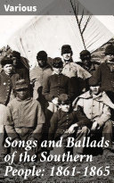 Pdf Songs and Ballads of the Southern People: 1861-1865 Telecharger