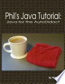 Phil S Java Tutorial Java For The Autodidact