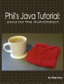Phil's Java Tutorial: Java for the Autodidact