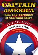 """""""Captain America and the Struggle of the Superhero: Critical Essays"""" by Robert G. Weiner"""