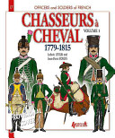 Officers and Soldiers of French Chasseurs À Cheval, 1779-1815