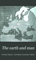 The Earth and Man  Lectures on Comparative Physical Geography  in Its Relation to the History of Mankind