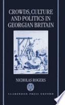 Crowds, culture, and politics in Georgian Britain