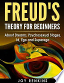 Freud S Theory For Beginners About Dreams Psychosexual Stages Id Ego And Superego