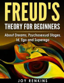 Freud's Theory for Beginners: About Dreams, Psychosexual Stages, Id, Ego and Superego