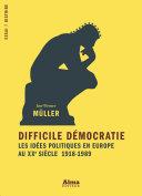 Difficile démocratie, les idées politiques en Europe au XXe siècle Pdf/ePub eBook