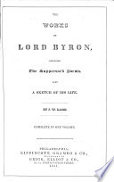 The Works of Lord Byron, Including the Suppressed Poems. Also a Sketch of His Life. By J. W. Lake, Etc