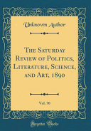 The Saturday Review of Politics  Literature  Science  and Art  1890  Vol  70  Classic Reprint