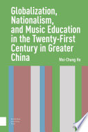 Globalization  Nationalism  and Music Education in the Twenty First Century in Greater China Book PDF