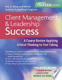 Client Management & Leadership Success  : A Course Review Applying Critical Thinking to Test Taking