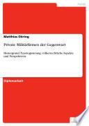 Private Militärfirmen der Gegenwart  : Hintergrund, Typologisierung, völkerrechtliche Aspekte und Perspektiven