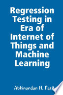 Regression Testing In Era Of Internet Of Things And Machine Learning Book PDF