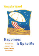 Pdf Happiness is Up to Me : a Teacher's Journey to a Choice Theory Classroom
