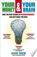 """""""Your Money and Your Brain: How the New Science of Neuroeconomics Can Help Make You Rich"""" by Jason Zweig"""