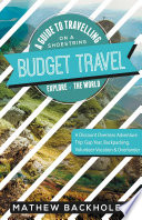 Budget Travel  A Guide to Travelling on a Shoestring  Explore the World