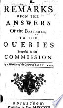 Remarks upon the Answers of the Brethren to the Queries proposed by the Commission. By a Minister of the Church of Scotland