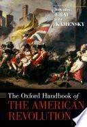 """The Oxford Handbook of the American Revolution"" by Edward G. Gray, Jane Kamensky"