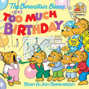 The Berenstain Bears and Too Much Birthday