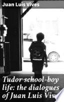 Tudor school-boy life: the dialogues of Juan Luis Vives
