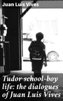 Tudor school-boy life: the dialogues of Juan Luis Vives Pdf/ePub eBook