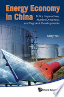 Energy Economy In China  Policy Imperatives  Market Dynamics  And Regional Developments