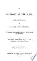 The Theology of the Bible  Itself the Teacher and Its Own Interpreter