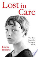 Lost in Care   The True Story of a Forgotten Child Book