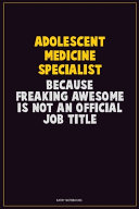 Adolescent Medicine Specialist Because Freaking Awesome Is Not An Official Job Title Book PDF