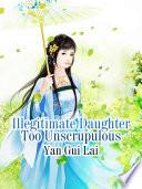 Illegitimate Daughter Too Unscrupulous