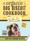 The Organic Dog Biscuit Cookbook  The Revised   Expanded Third Edition  Book PDF