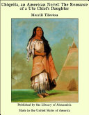 Chiquita  an American Novel  The Romance of a Ute Chief s Daughter