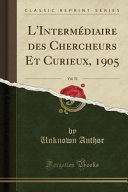 L'Intermédiaire des Chercheurs Et Curieux, 1905, Vol. 52 (Classic Reprint)