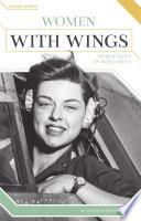 Women with Wings: Women Pilots of World War II