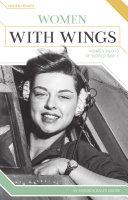 Women with Wings  Women Pilots of World War II