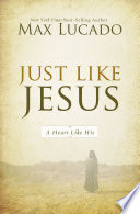 """Just Like Jesus: A Heart Like His"" by Max Lucado"